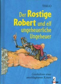 Der rostige Robert und elf ungeheuerliche Ungeheuer